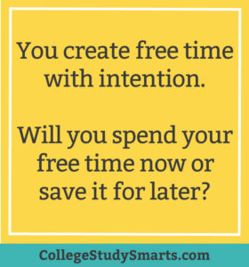 You create free time with intention. Will you spend your free time now or save it for later?