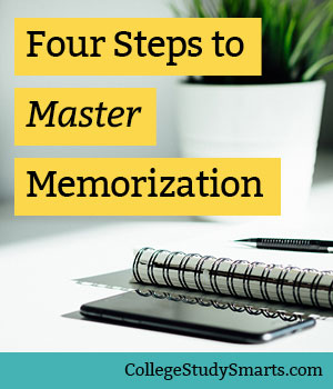 Four Steps to Master Memorization and Ace Your Exams