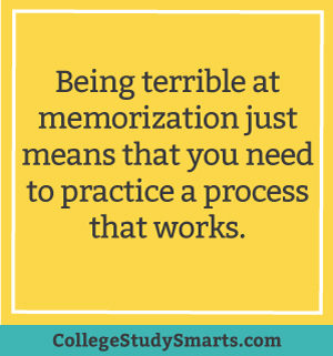 Being terrible at memorization just means that you need to practice a process that works.