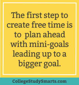 The first step to create free time is to plan ahead with mini-goals leading up to a bigger goal.
