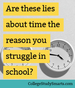 Are these lies about time the reason you struggle in school?