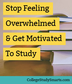 Stop Feeling Overwhelmed And Get Motivated To Study for College