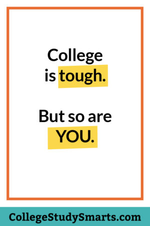 College is tough. But so are YOU.
