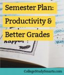 Semester Plan For Productivity & Better Grades in College