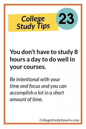 You don't have to study 8 hours a day to do well in your courses. Be intentional with your time and focus and you can accomplish a lot in a short amount of time.