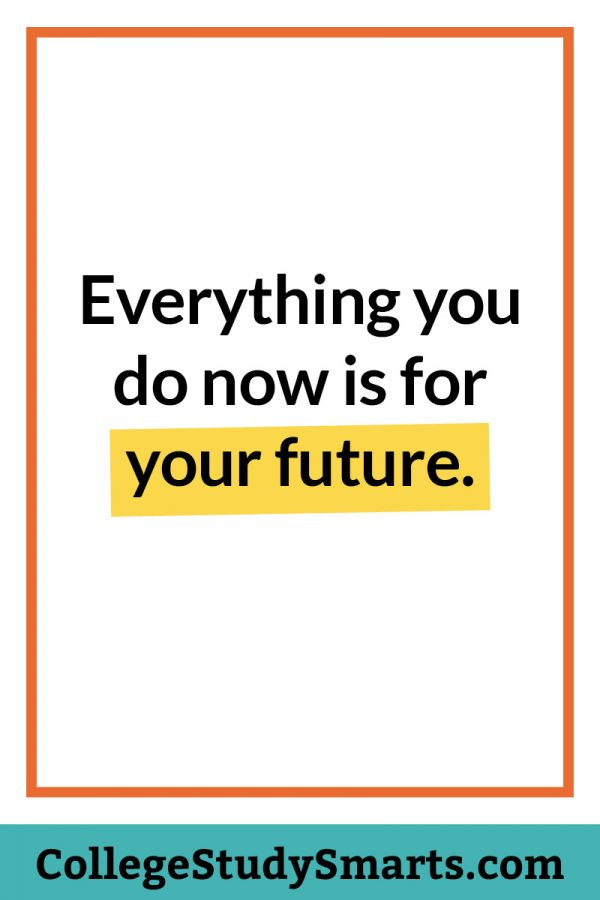 Everything you do now is for your future.