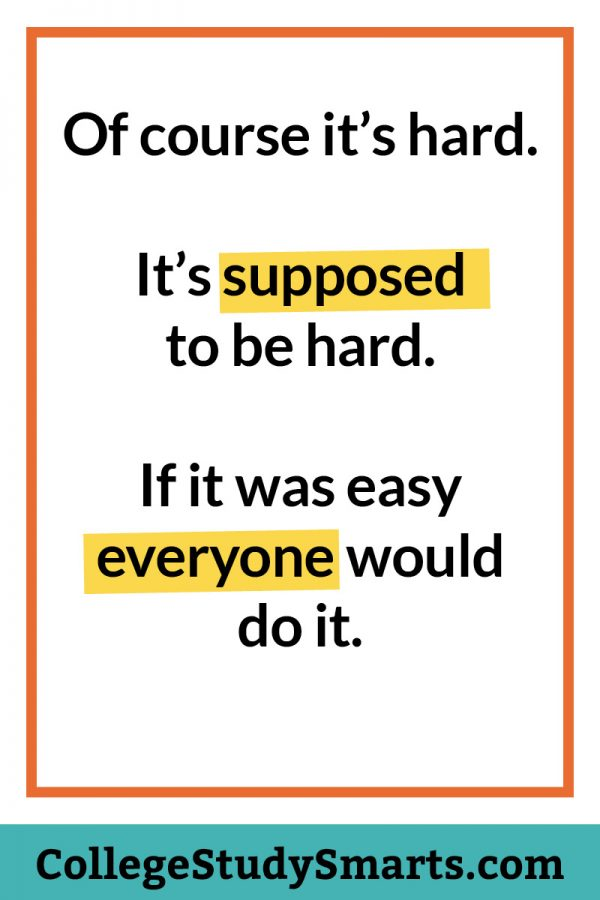 Of course it's hard. It's supposed to be hard. If it was easy everyone would do it.