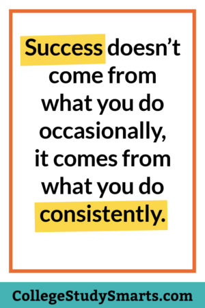 College Motivation: success comes from what you do consistently