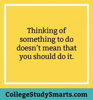 Thinking of something to do doesn't mean that you should do it.