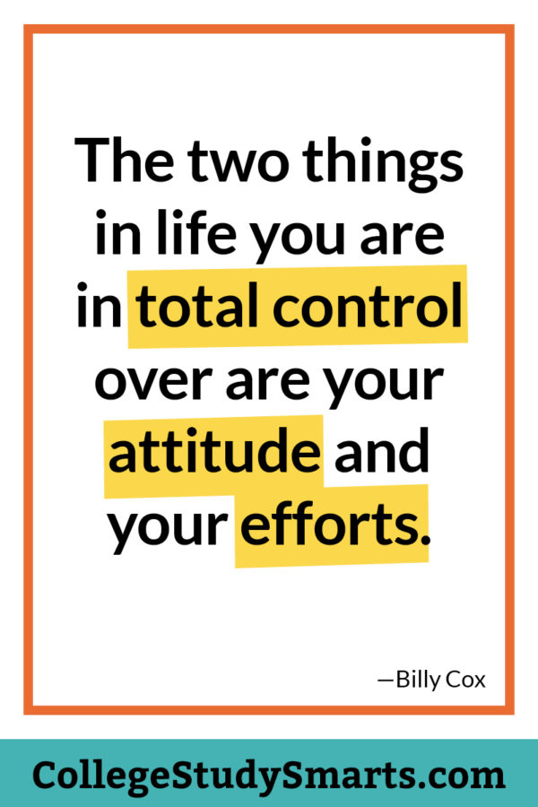 The two things in life you are in total control over are your attitude and your efforts.