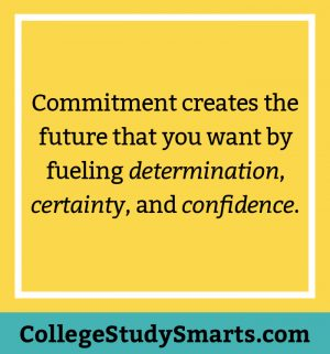 Commitment creates the future that you want by fueling determination, certainty, and confidence.