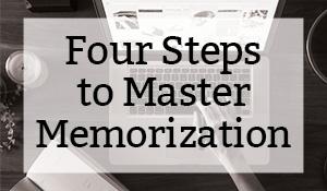 Four Steps to Master Memorization