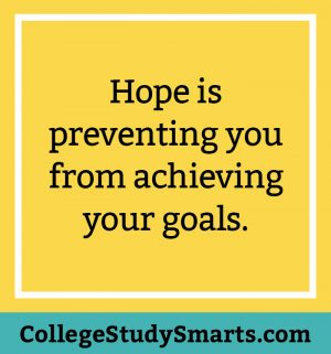 Hope is preventing you from achieving your goals.