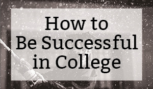 How to Be Successful in College