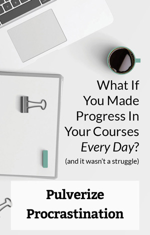 Pulverize Procrastination | What if you made progress in your courses every day and it wasn't a struggle?