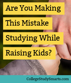 Are You Making This Mistake Studying While Raising Kids?