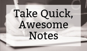 Take Quick, Awesome Notes
