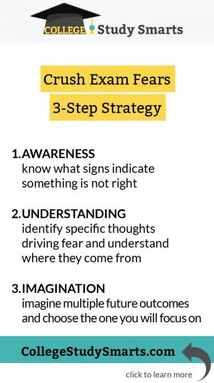 Crush Exam Fears 3-Step Strategy | awareness know what signs indicate something is not right understanding identify specific thoughts driving fear and understand where they come from imagination imagine multiple future outcomes and choose the one you will focus on