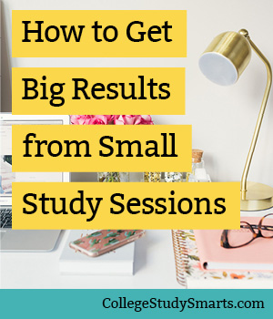 How to Get Big Results from Small Study Sessions