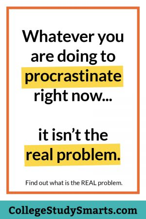 Whatever you are doing to procrastinate right now... it isn't the real problem.