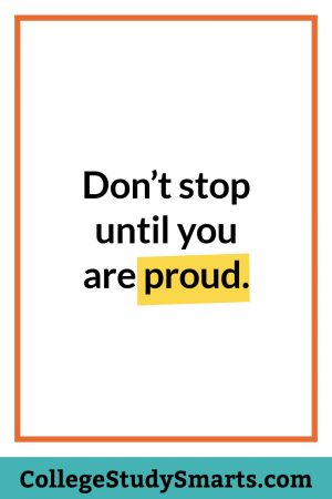 Don't stop until you are proud.