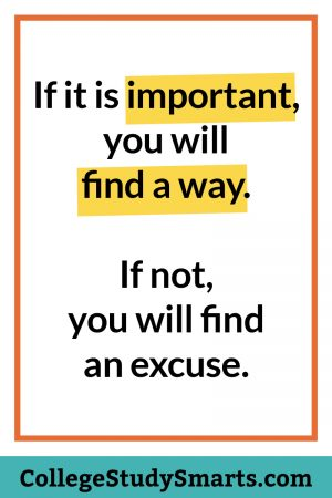 If it is important, you will find a way. If not, you will find an excuse.