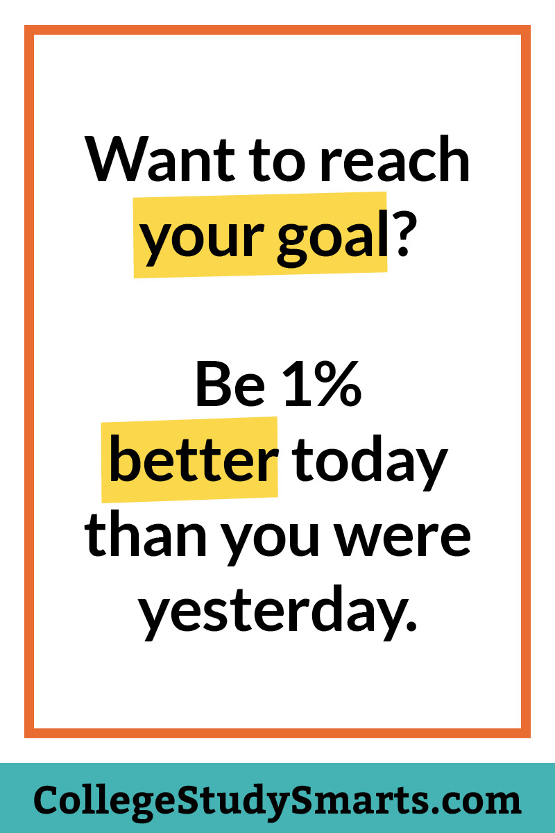 Want to reach your goal? Be 1% better today than you were yesterday.