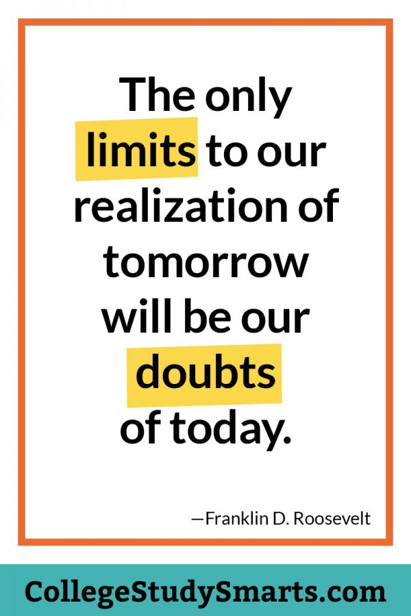 The only limits to our realization of tomorrow will be our doubts of today.