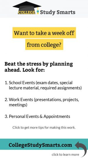 Want to take a week off from college? Beat the stress by planning ahead.