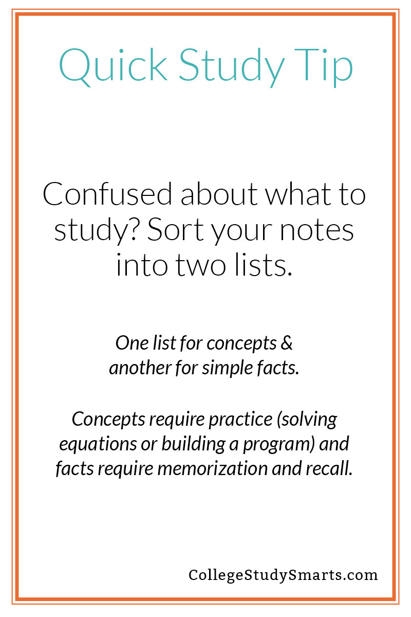 Confused about what to study? Sort your notes into two lists. One list for concepts & another for simple facts.