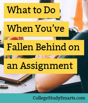 What to Do When You've Fallen Behind on an Assignment