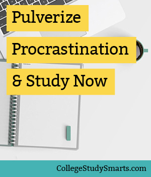 Pulverize Procrastination & Study Now (even if you aren't feeling it yet)